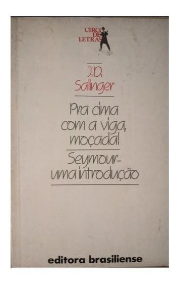 Livro Pra Cima Com A Viga, Moçada - J. D. Salinger