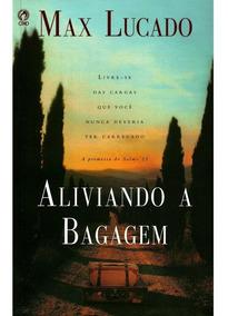 Livro - Aliviando A Bagagem. Autor: Max Lucado