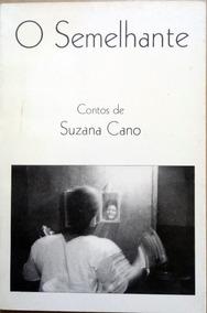 O Semelhante - Contos De Suzana Cano