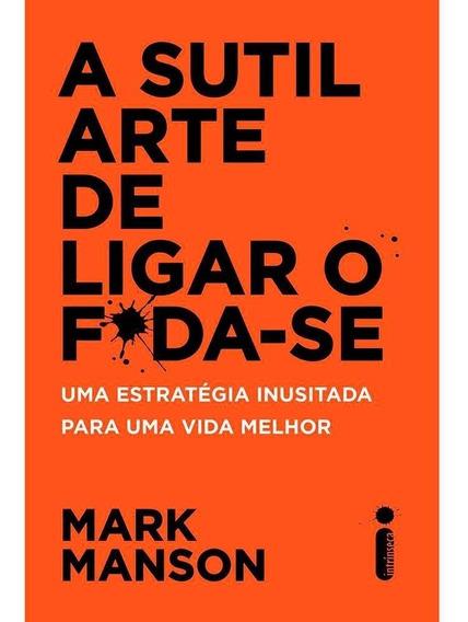 A Sutil Arte De Ligar O F*da-se - Livro Novo - Mark Manson