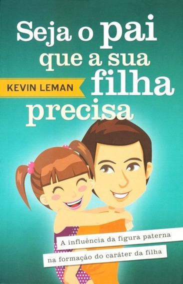 Livro Kevin Leman - Seja O Pai Que Sua Filha Precisa