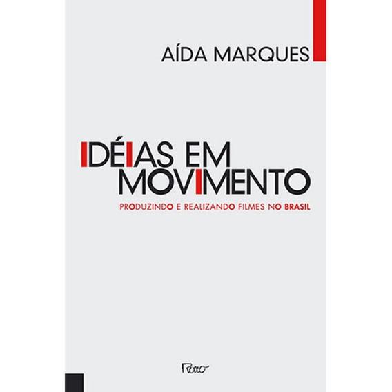 Idéias Em Movimento - Produzindo E Realizando Filmes No Bra