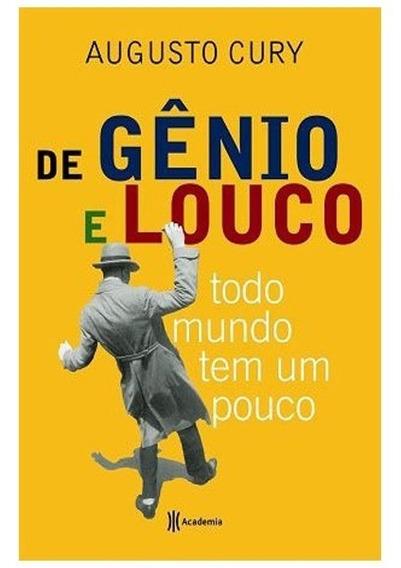 Livro Augusto Cury - Gênio E Louco Todo Mundo Tem Um Pouco