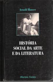 História Social Da Arte E Da Literatura - Arnold Hauser 470