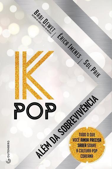 K-pop - Além Da Sobrevivência - Tudo O Que Você Ainda Pre