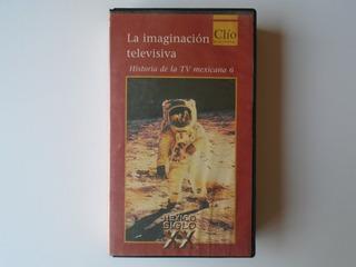 La Imaginación Televisiva Historia De La Tv Mexicana 6 Vhs