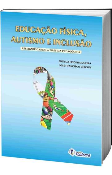 Livro Educação Física, Autismo E Inclusão: Ressignificando A