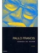 Livro Paulo Francis - Cabeça De Negro - Romance - 2002