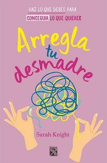 Libro Arregla Tu Desmadre / Sarah Knight / Ed Diana