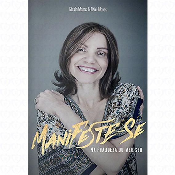 Livro Gisela Matos - Manifeste - Se Na Fraqueza Do Meu Ser