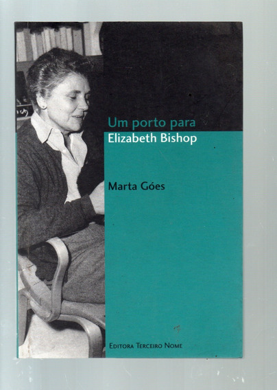 Um Porto Para Elizabeth Bishop - Marta Goes