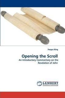 Opening The Scroll - Fergus King (paperback)