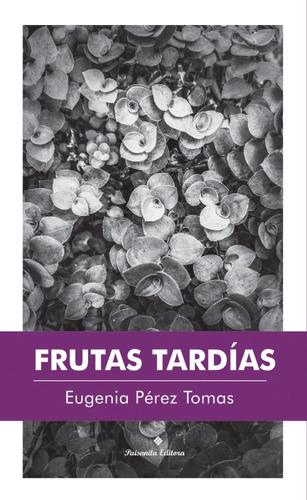 Frutas Tardías De Eugenia Pérez Tomas - Paisanita Editora