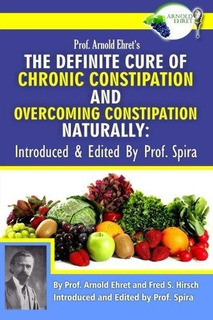 Prof. Arnold Ehrets The Definite Cure Of Chronic Constipati