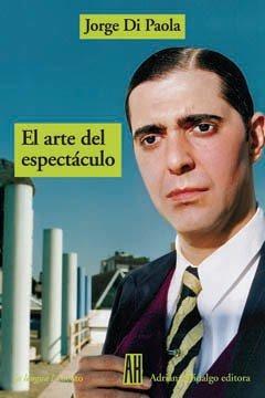 El Arte Del Espectáculo - Jorge Di Paola - Adriana Hidalgo