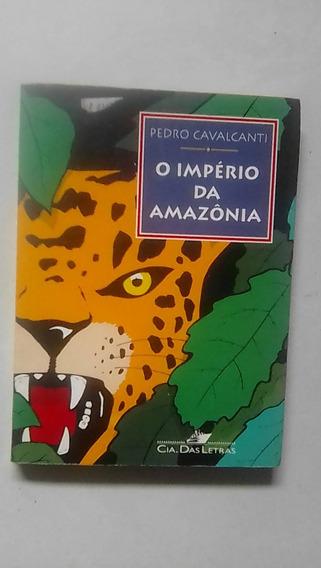 Livro: O Império Amazônia Pedro Cavalcanti Companhia Letras