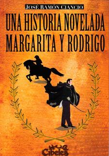 Historia Novelada. Margarita Y Rodrigo. Cibeles Ediciones