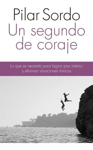 Libro Un Segundo De Coraje - Pilar Sordo