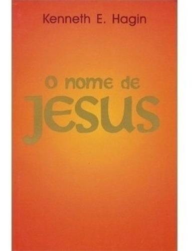 O Nome De Jesus  Livro     Kennet E. Hagin