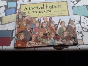 A Incrível História Da Orquestra - Bruce Koscielniak