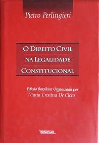 O Direito Civil Na Legalidade Constitucional . Pietro
