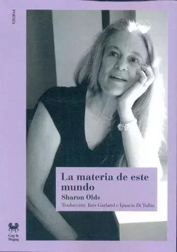 Imagen 1 de 2 de La Materia De Este Mundo - Sharon Olds - Envío Gratis Caba*