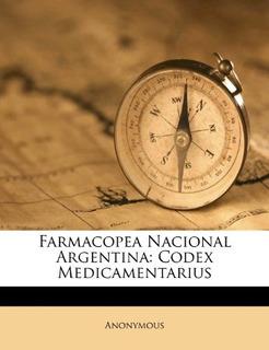 Libro : Farmacopea Nacional Argentina: Codex Medicamentar...