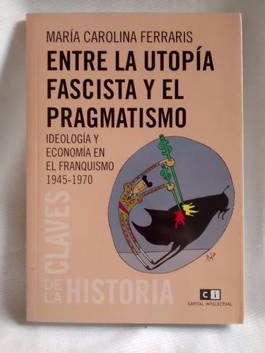 Entre La Utopia Fascista Y El Pragmatismo Maria C Ferrari Ci