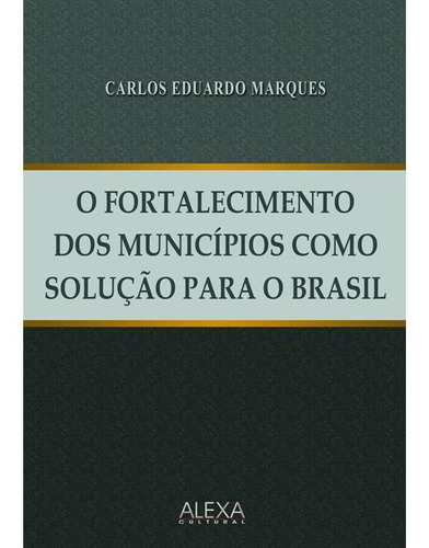 Imagem 1 de 1 de O Fortalecimento Dos Municípios Como Solução Para O Brasil