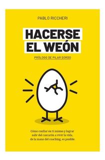 Libro Hacerse El Weón Pablo Riccheri Prólogo Pilar Sordo