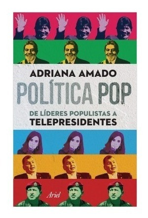 Política Pop: De Líderes Populistas A Telepresidentes Libro