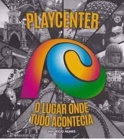 Playcenter - O Lugar Onde Tudo Acontecia