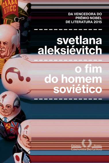 Livro Fim Do Homem Soviético S. Aleksiévitch + Frete Grátis