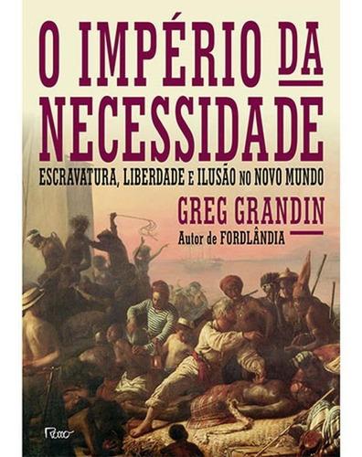 O Império Da Necessidade - Escravatura, Liberdade E Ilusão