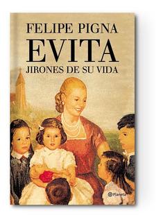 Evita. Jirones De Su Vida - Felipe Pigna