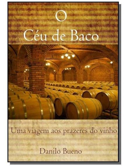Ceu De Baco, O: Uma Viagem Aos Prazeres Do Vinho