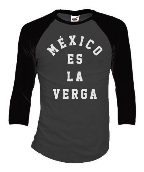 Mexico Es La Verga Playeras Manga 3/4 Para Hombre Y Mujer