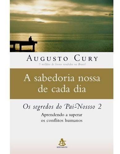A Sabedoria Nossa De Cada Dia Augusto Cury (livro)