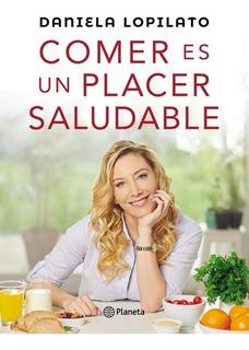Comer Es Un Placer Saludable Daniela Lopilato - Libro Envio
