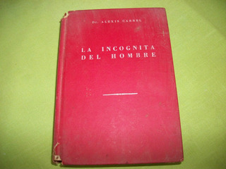 Libro La Incógnita Del Hombre. Dr. Alexis Carrel.