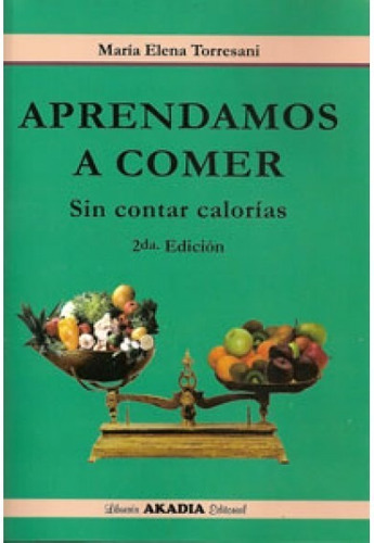Aprendamos A Comer Sin Contar Calorias 2ª Ed Torresani