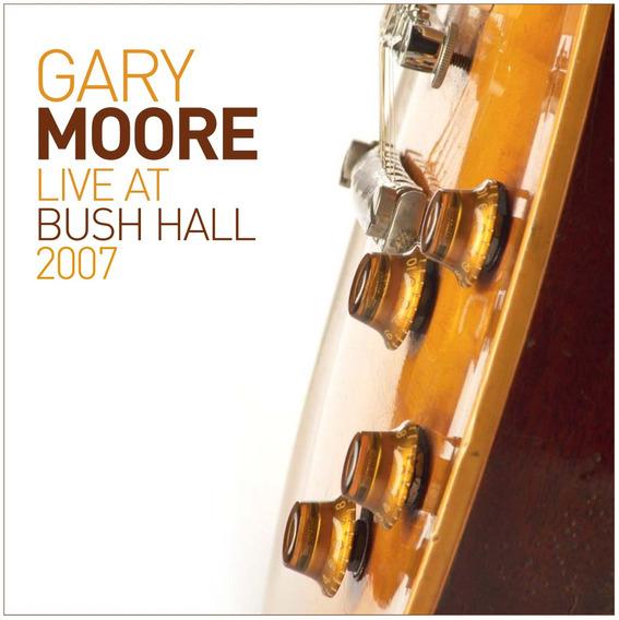 Cd : Gary Moore - Live At Bush Hall 2007 (cd)