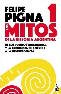 Mitos De La Historia Argentina 1 - Felipe Pigna