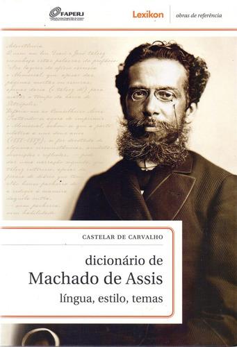 Dicionário De Machado De Assis - Língua, Estilo, Temas