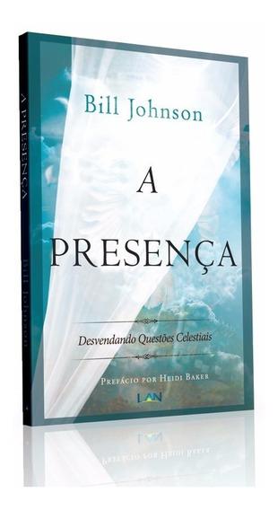 A Presença - Bill Johnson - Ed. Lan