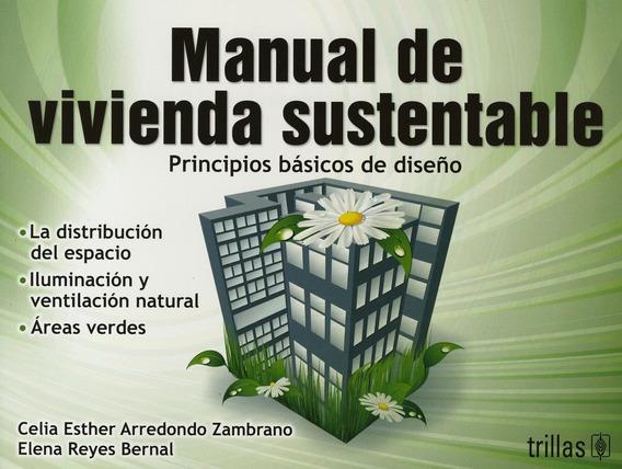 Manual De Vivienda Sustentable.: Principios Basicos De Diseñ