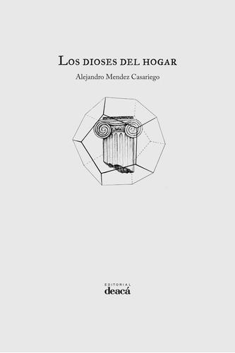 Los Dioses Del Hogar - Alejandro Méndez Casariego