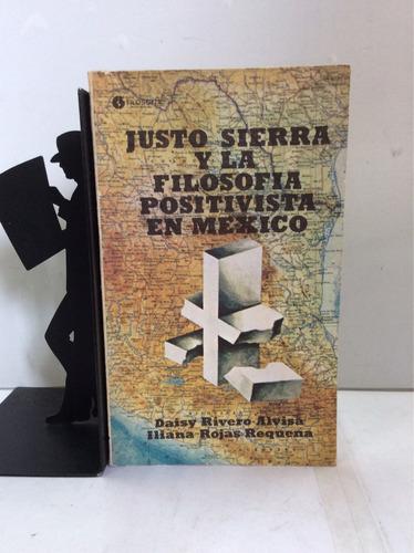 Justo Sierra Y La Filosofía En México, Daisy Rivero Alvisa