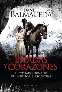 Espadas Y Corazones - El Costado Humano De La Historia Argen