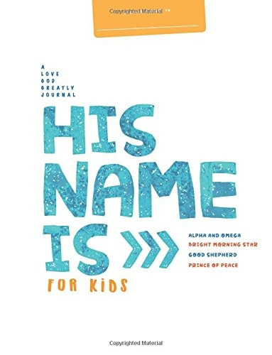 Book : His Name Is   , For Kids: A Love God Greatly Study